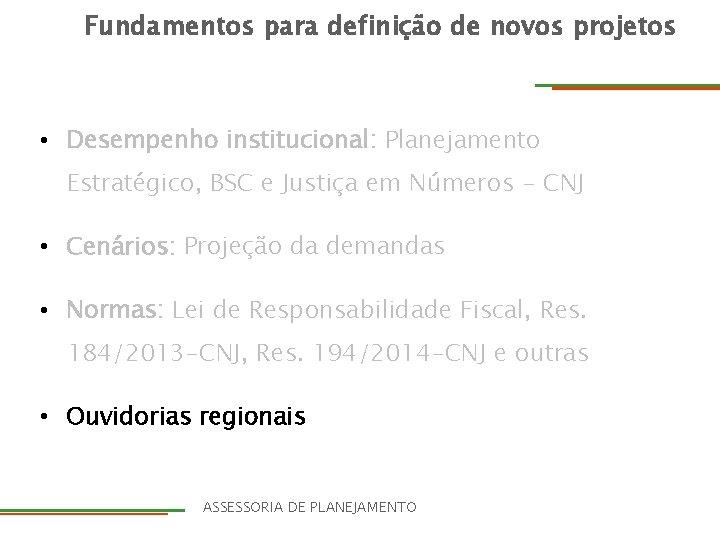 Fundamentos para definição de novos projetos • Desempenho institucional: Planejamento Estratégico, BSC e Justiça