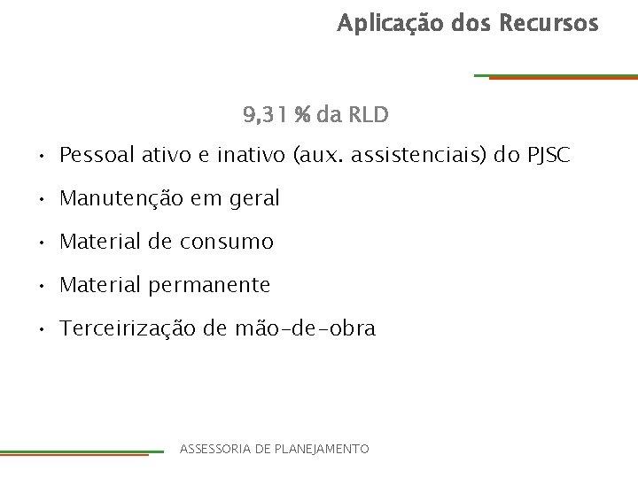 Aplicação dos Recursos 9, 31 % da RLD • Pessoal ativo e inativo (aux.