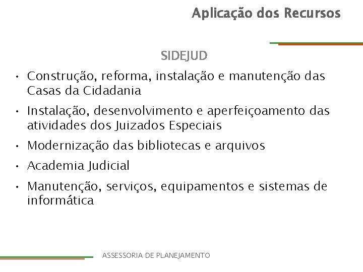 Aplicação dos Recursos SIDEJUD • Construção, reforma, instalação e manutenção das Casas da Cidadania