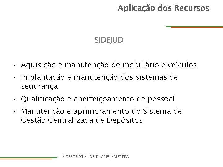 Aplicação dos Recursos SIDEJUD • Aquisição e manutenção de mobiliário e veículos • Implantação