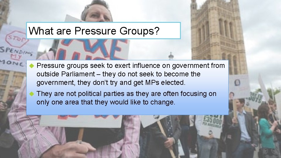 What are Pressure Groups? Pressure groups seek to exert influence on government from outside