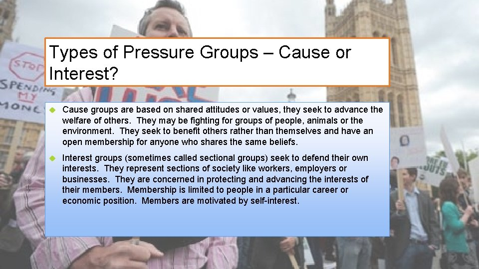 Types of Pressure Groups – Cause or Interest? Cause groups are based on shared