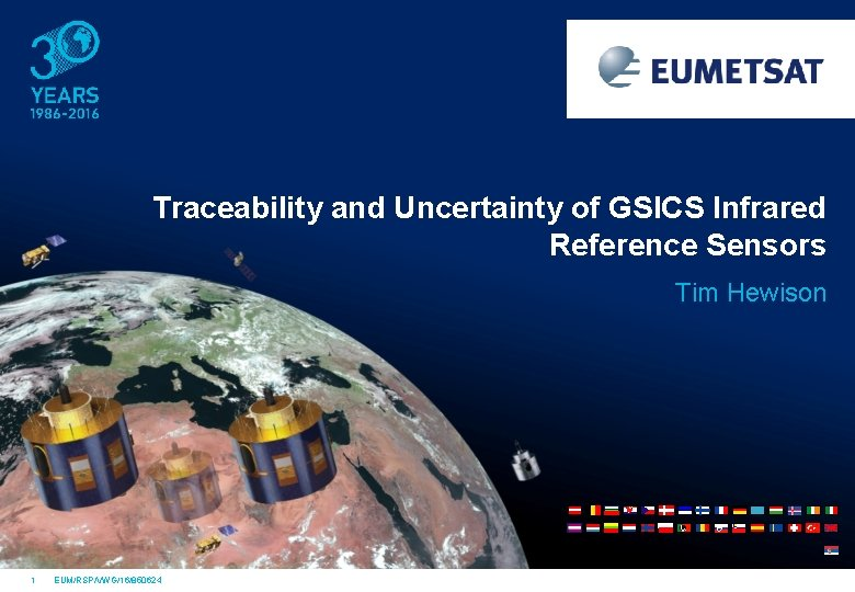 Traceability and Uncertainty of GSICS Infrared Reference Sensors Tim Hewison 1 EUM/RSP/VWG/16/850624