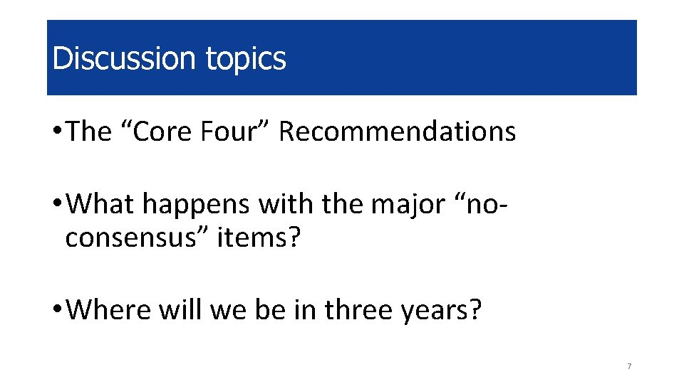 "Discussion topics • The ""Core Four"" Recommendations • What happens with the major ""noconsensus"""