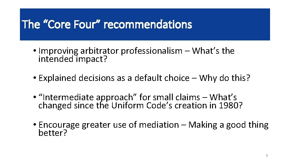 "The ""Core Four"" recommendations • Improving arbitrator professionalism – What's the intended impact? •"