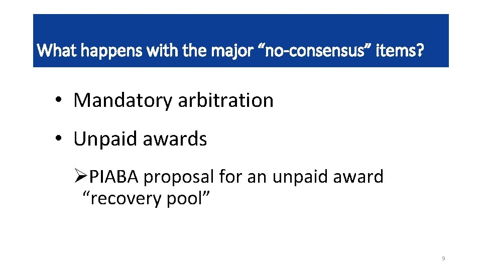 "What happens with the major ""no-consensus"" items? • Mandatory arbitration • Unpaid awards ØPIABA"