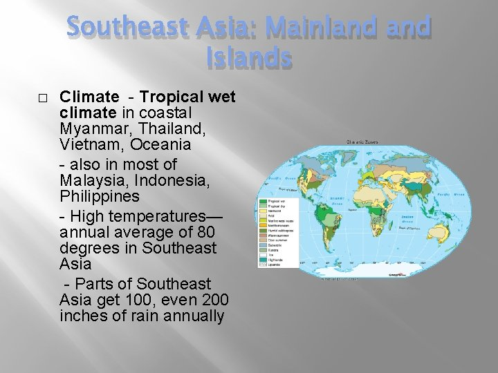 Southeast Asia: Mainland Islands � Climate - Tropical wet climate in coastal Myanmar, Thailand,