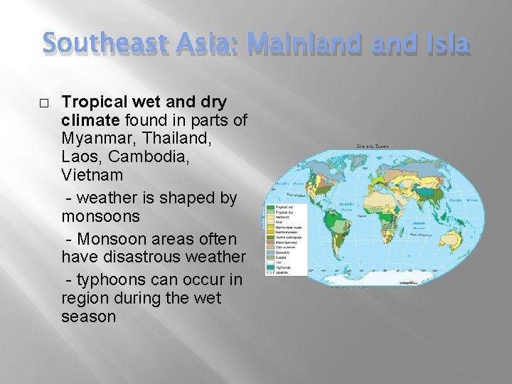 Southeast Asia: Mainland Isla � Tropical wet and dry climate found in parts of