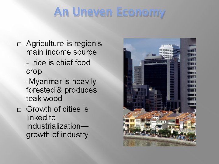 An Uneven Economy � � Agriculture is region's main income source - rice is