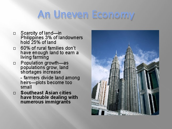 An Uneven Economy � � Scarcity of land—in Philippines 3% of landowners hold 25%
