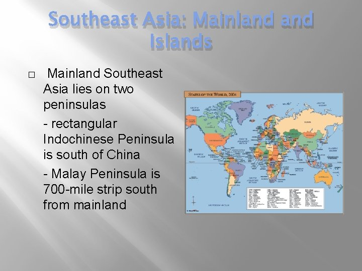 Southeast Asia: Mainland Islands � Mainland Southeast Asia lies on two peninsulas - rectangular