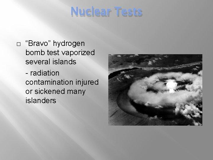 "Nuclear Tests � ""Bravo"" hydrogen bomb test vaporized several islands - radiation contamination injured"