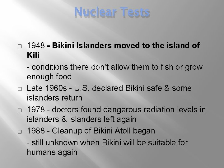 Nuclear Tests � � 1948 - Bikini Islanders moved to the island of Kili