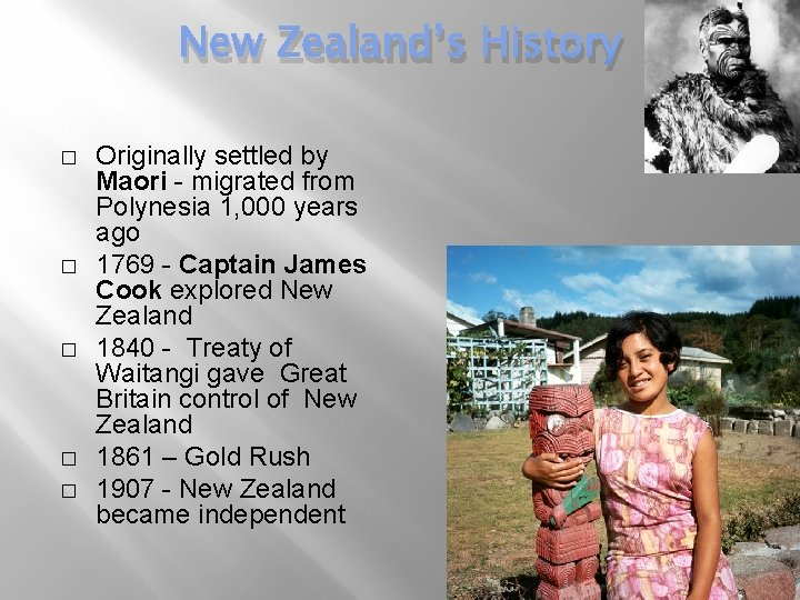 New Zealand's History � � � Originally settled by Maori - migrated from Polynesia