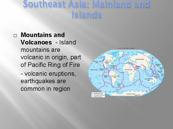 Southeast Asia: Mainland Islands � Mountains and Volcanoes - Island mountains are volcanic in