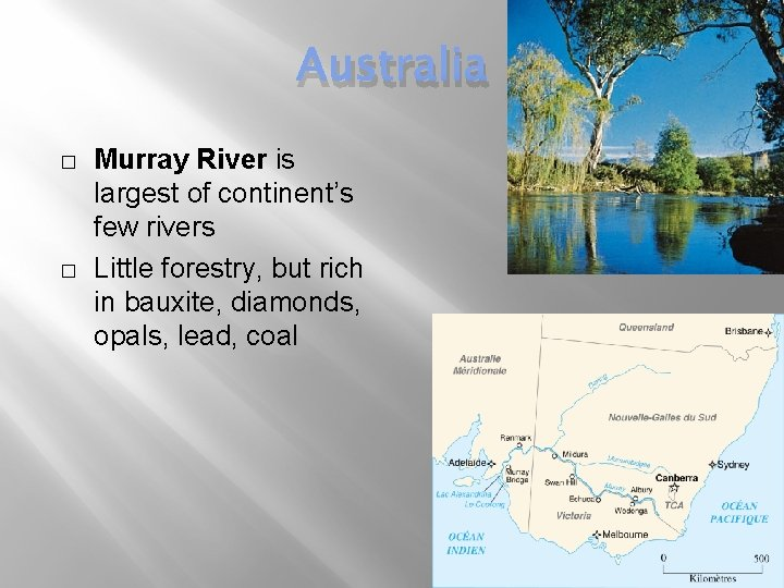 Australia � � Murray River is largest of continent's few rivers Little forestry, but