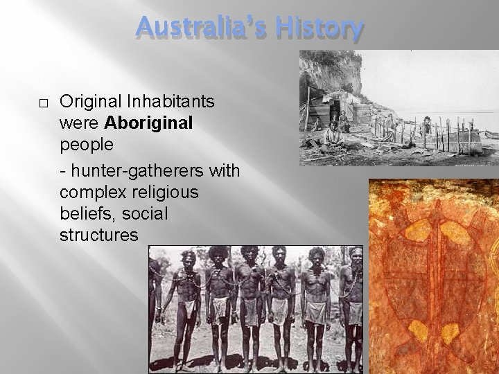 Australia's History � Original Inhabitants were Aboriginal people - hunter-gatherers with complex religious beliefs,