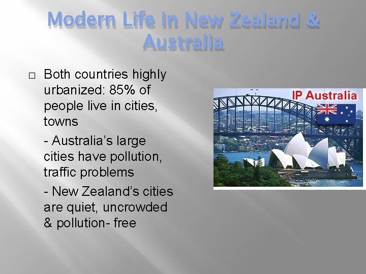 Modern Life in New Zealand & Australia � Both countries highly urbanized: 85% of