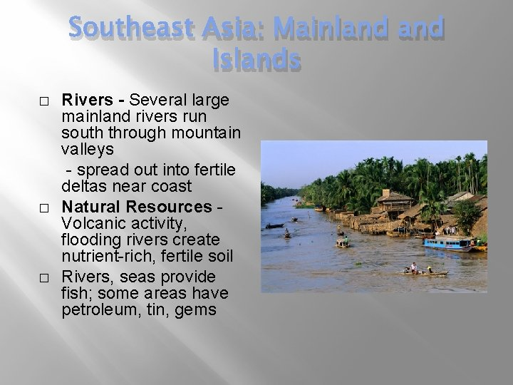 Southeast Asia: Mainland Islands � � � Rivers - Several large mainland rivers run