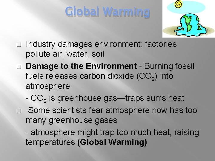 Global Warming � � � Industry damages environment; factories pollute air, water, soil Damage