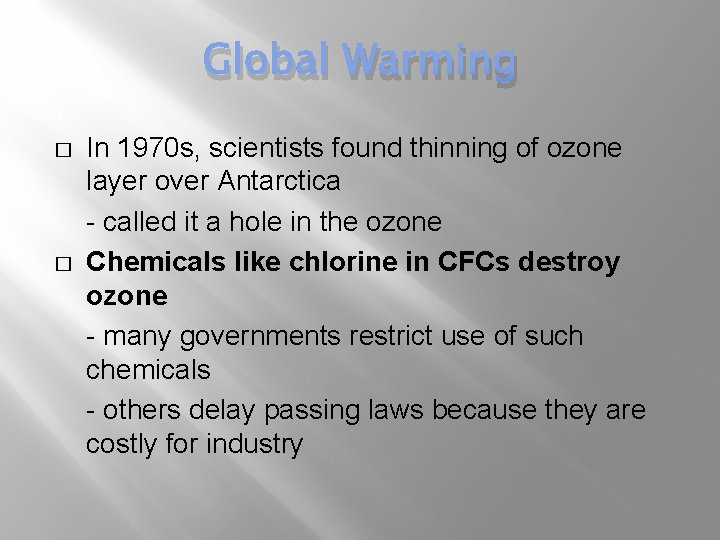Global Warming � � In 1970 s, scientists found thinning of ozone layer over