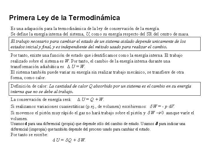 Primera Ley de la Termodinámica Es una adapación para la termodinámica de la ley