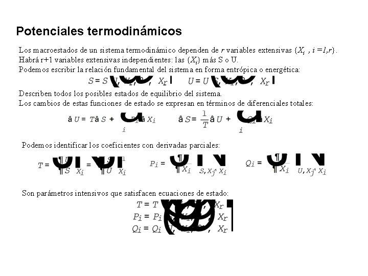 Potenciales termodinámicos Los macroestados de un sistema termodinámico dependen de r variables extensivas {Xi