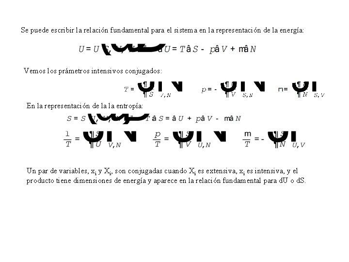 Se puede escribir la relación fundamental para el sistema en la representación de la