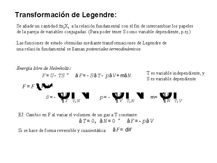 Transformación de Legendre: Se añade un cantidad xi. Xi a la relación fundamental con