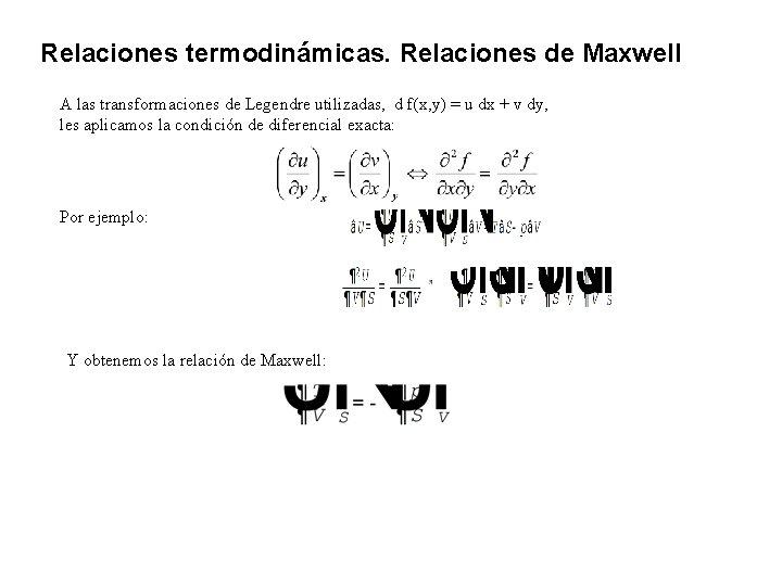 Relaciones termodinámicas. Relaciones de Maxwell A las transformaciones de Legendre utilizadas, d f(x, y)