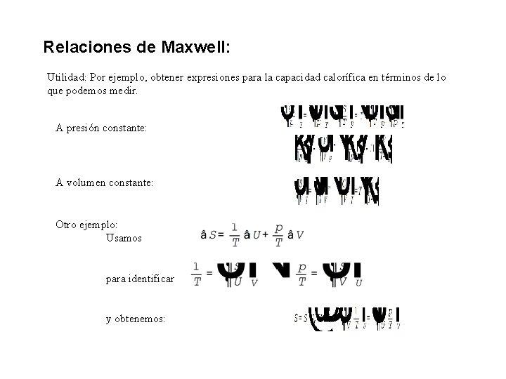 Relaciones de Maxwell: Utilidad: Por ejemplo, obtener expresiones para la capacidad calorífica en términos