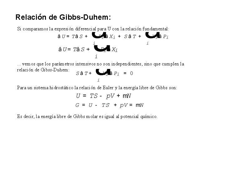 Relación de Gibbs-Duhem: Si comparamos la expresión diferencial para U con la relación fundamental:
