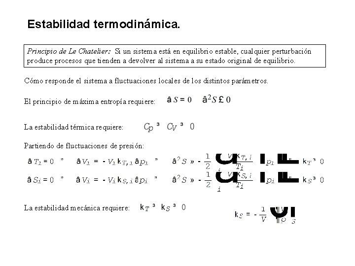 Estabilidad termodinámica. Principio de Le Chatelier: Si un sistema está en equilibrio estable, cualquier