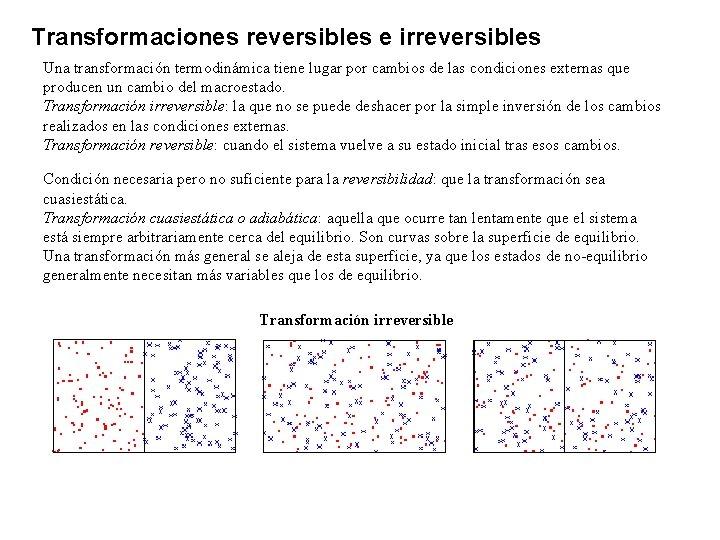 Transformaciones reversibles e irreversibles Una transformación termodinámica tiene lugar por cambios de las condiciones
