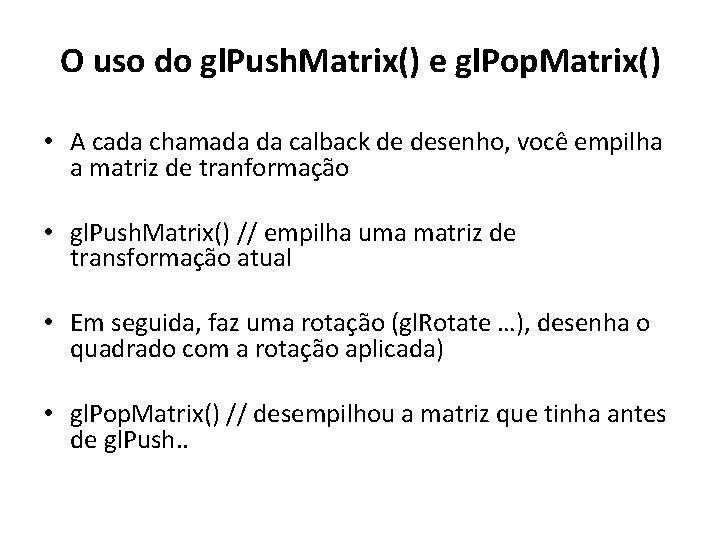 O uso do gl. Push. Matrix() e gl. Pop. Matrix() • A cada chamada