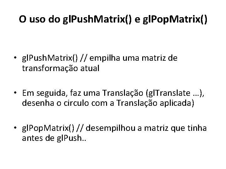 O uso do gl. Push. Matrix() e gl. Pop. Matrix() • gl. Push. Matrix()