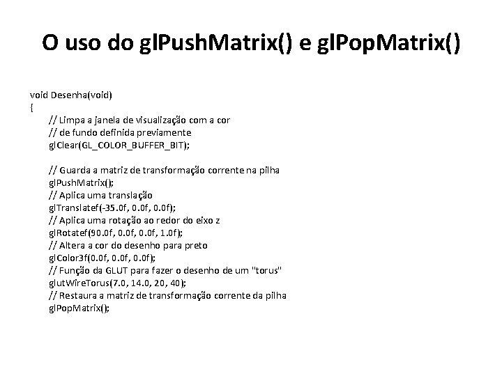 O uso do gl. Push. Matrix() e gl. Pop. Matrix() void Desenha(void) { //
