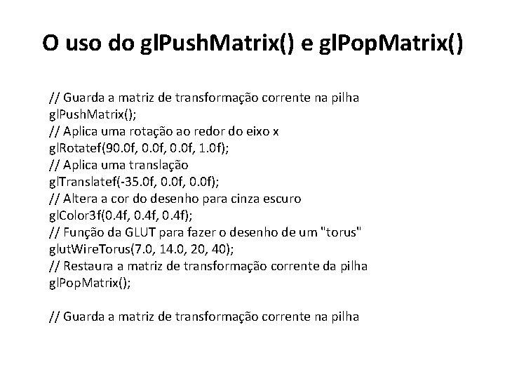 O uso do gl. Push. Matrix() e gl. Pop. Matrix() // Guarda a matriz