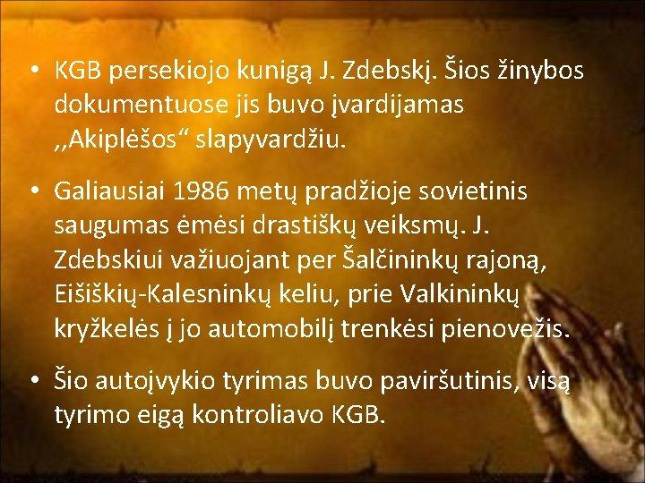 • KGB persekiojo kunigą J. Zdebskį. Šios žinybos dokumentuose jis buvo įvardijamas ,