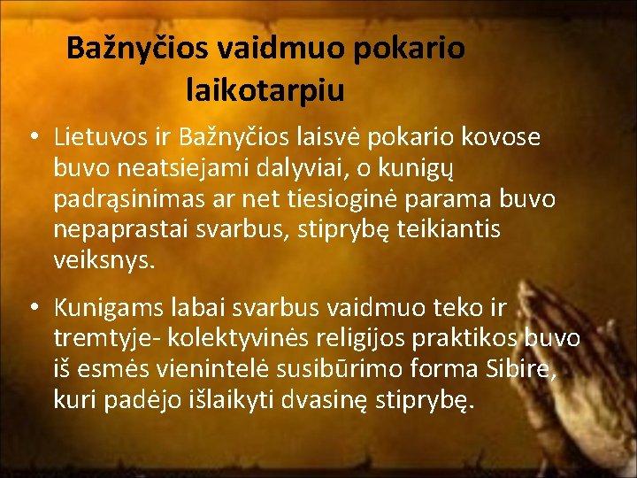 Bažnyčios vaidmuo pokario laikotarpiu • Lietuvos ir Bažnyčios laisvė pokario kovose buvo neatsiejami dalyviai,