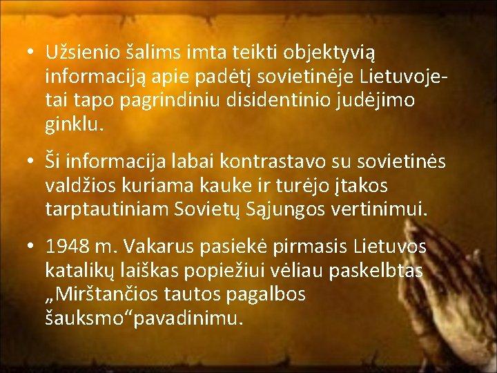 • Užsienio šalims imta teikti objektyvią informaciją apie padėtį sovietinėje Lietuvoje- tai tapo