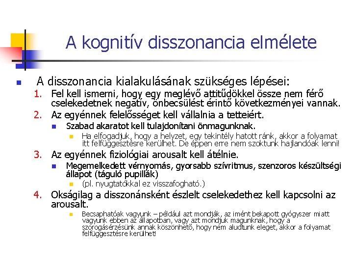 A kognitív disszonancia elmélete n A disszonancia kialakulásának szükséges lépései: 1. Fel kell ismerni,