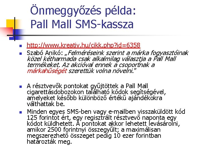Önmeggyőzés példa: Pall Mall SMS-kassza n n http: //www. kreativ. hu/cikk. php? id=6358 Szabó
