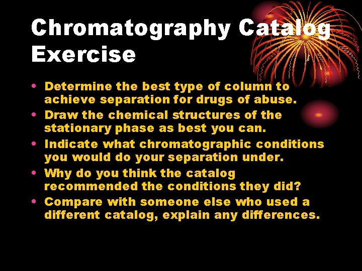 Chromatography Catalog Exercise • Determine the best type of column to achieve separation for