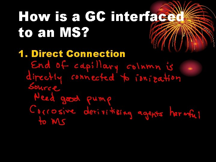 How is a GC interfaced to an MS? 1. Direct Connection