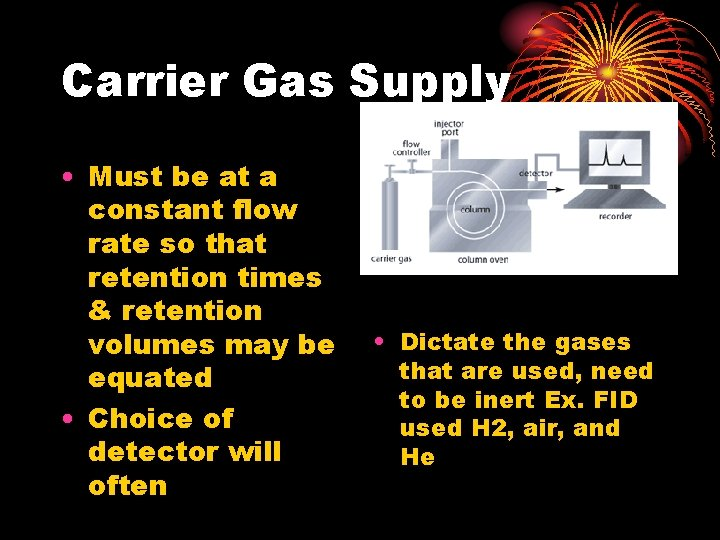 Carrier Gas Supply • Must be at a constant flow rate so that retention
