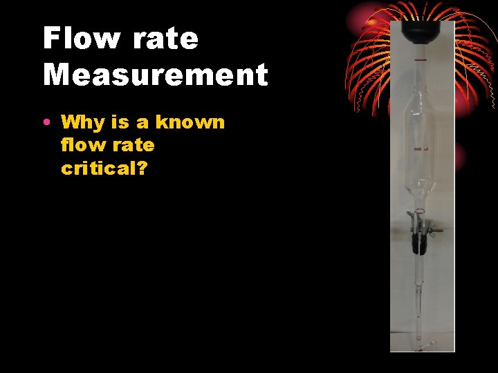 Flow rate Measurement • Why is a known flow rate critical?