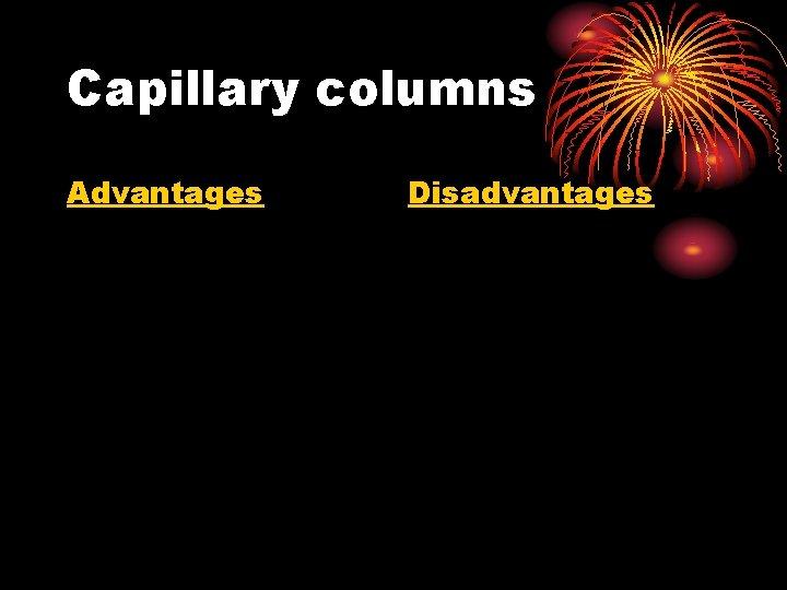 Capillary columns Advantages Disadvantages