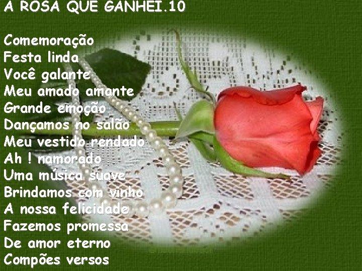 A ROSA QUE GANHEI. 10 Comemoração Festa linda Você galante Meu amado amante Grande