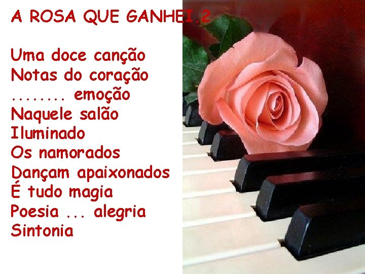 A ROSA QUE GANHEI. 2 Uma doce canção Notas do coração. . . .